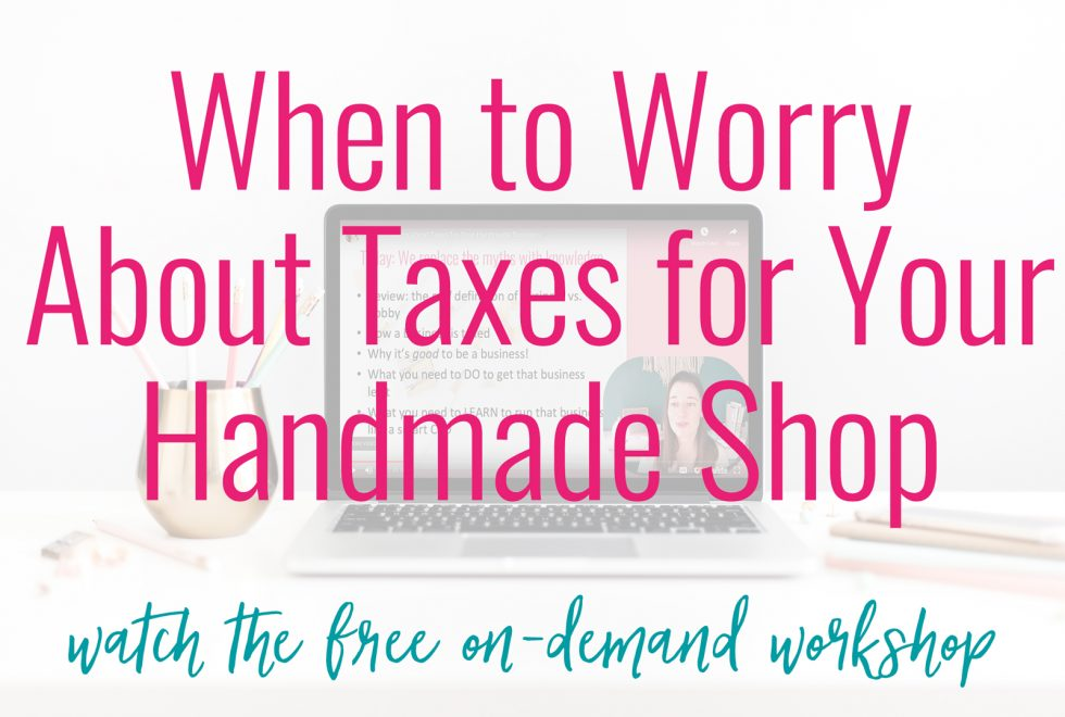 when to worry about taxes for your handmade shop